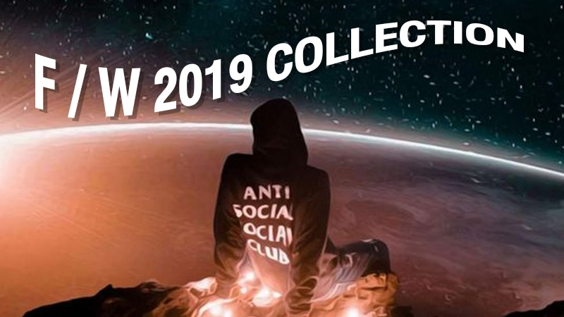 ANTI SOCIAL SOCIAL CLUB F/W 2019 COLLECTION